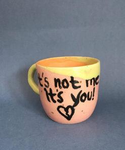 keramik kop med teksten its not me its you
